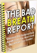 The Bad Breath Report The Quick and Easy Cure For Bad Breath