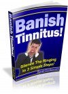 Banish Tinnitus (Silence The Ringing In 3 Simple Steps)